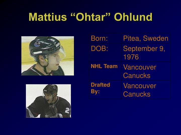 "Mattius ""Ohtar"" Ohlund"