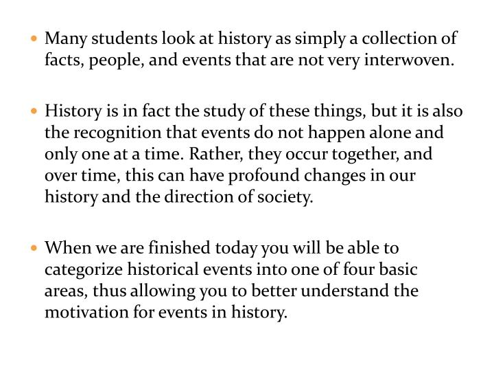Many students look at history as simply a collection of facts, people, and events that are not very interwoven.