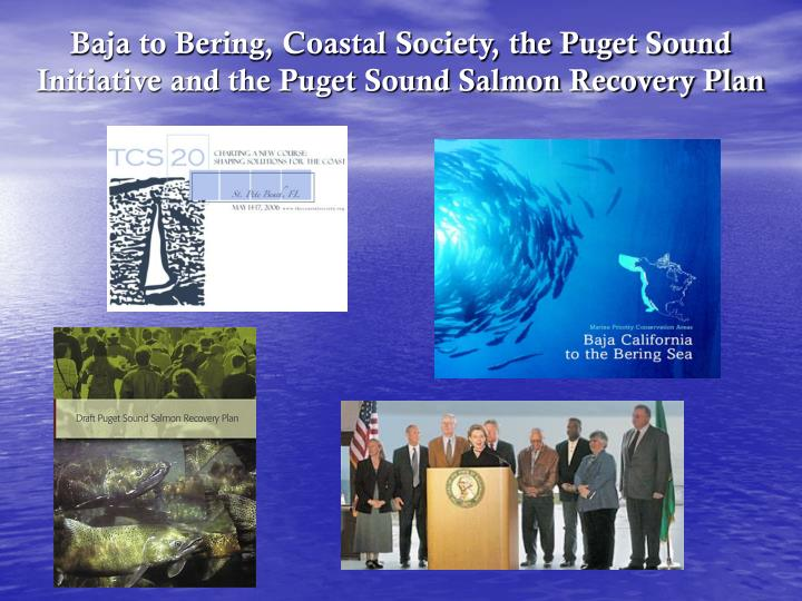 Baja to Bering, Coastal Society, the Puget Sound Initiative and the Puget Sound Salmon Recovery Plan