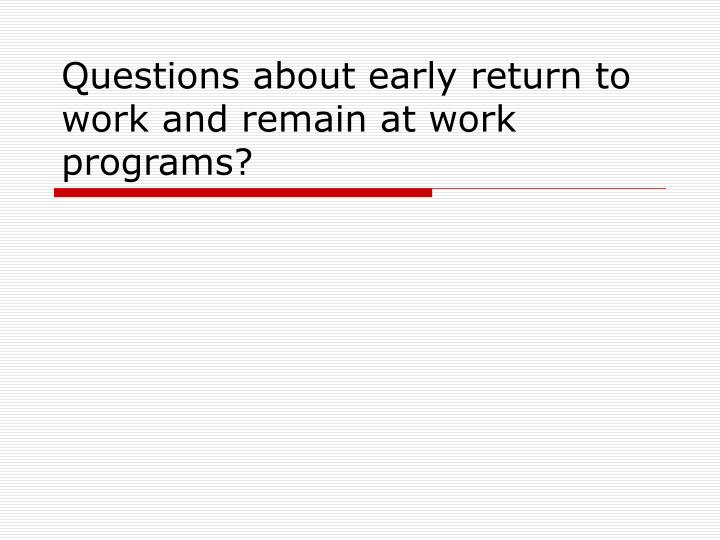 Questions about early return to work and remain at work programs?