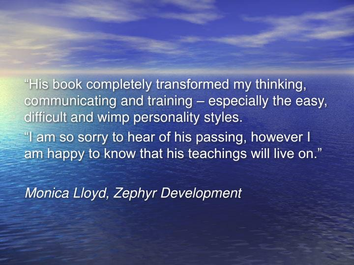 """His book completely transformed my thinking, communicating and training – especially the easy, difficult and wimp personality styles."