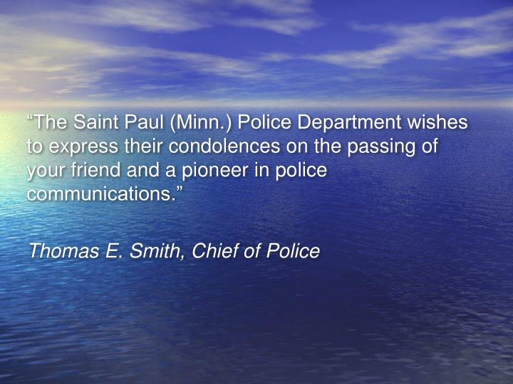 """The Saint Paul (Minn.) Police Department wishes to express their condolences on the passing of your friend and a pioneer in police communications."""