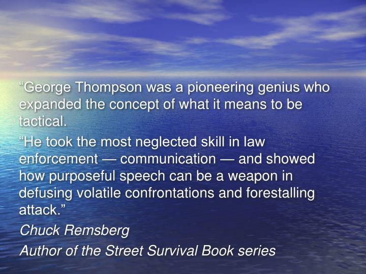 """George Thompson was a pioneering genius who expanded the concept of what it means to be tactical."