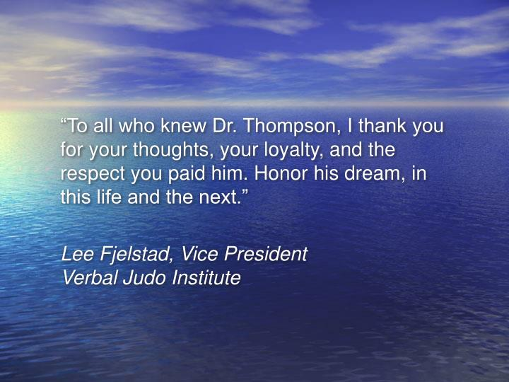"""To all who knew Dr. Thompson, I thank you for your thoughts, your loyalty, and the respect you pa..."