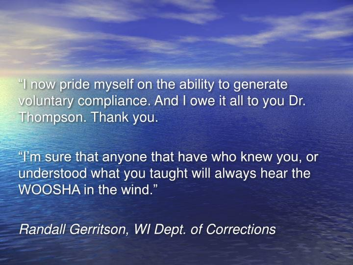 """I now pride myself on the ability to generate voluntary compliance. And I owe it all to you Dr. Thompson. Thank you."