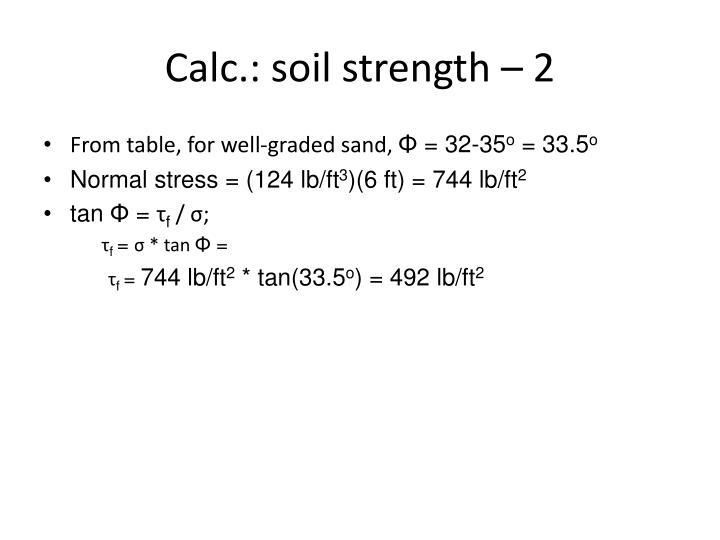 Calc.: soil strength – 2