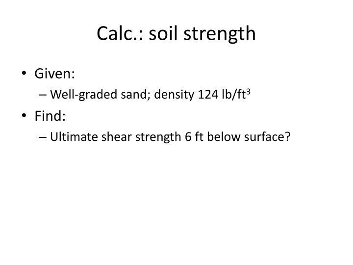 Calc.: soil strength