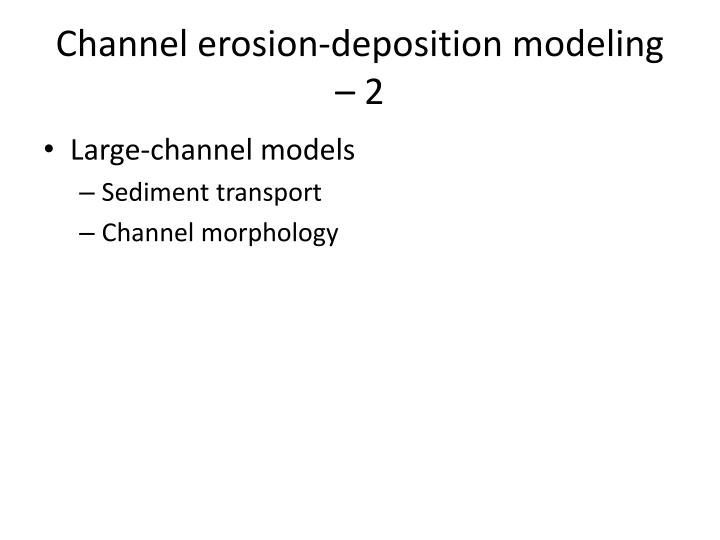 Channel erosion-deposition modeling – 2
