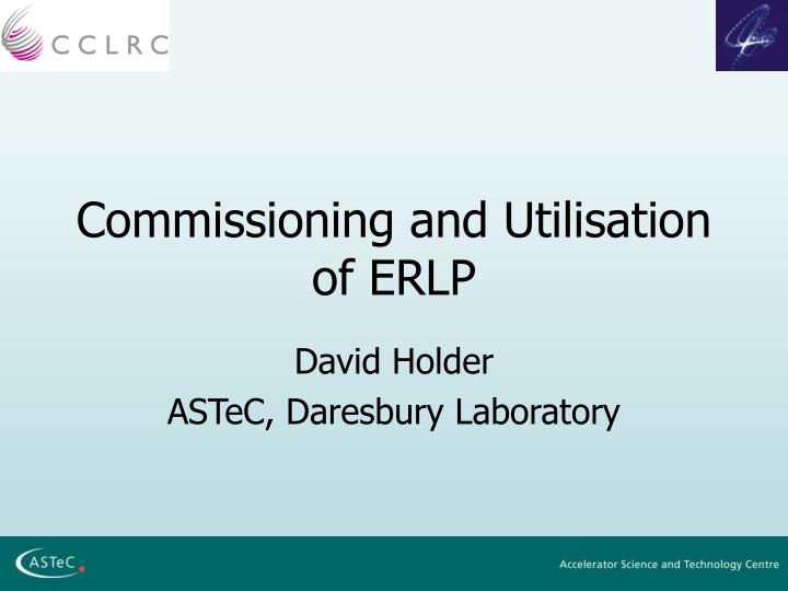 Commissioning and utilisation of erlp