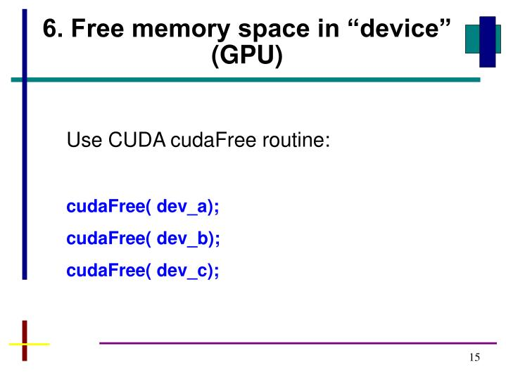 "6. Free memory space in ""device"" (GPU)"