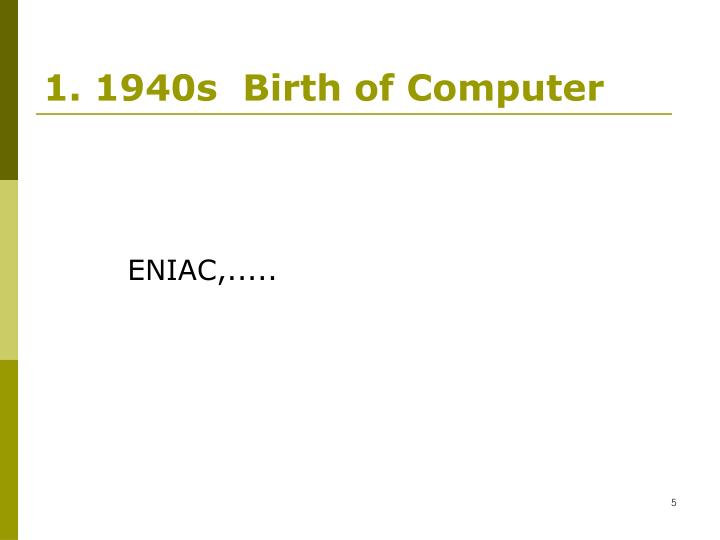 1. 1940s  Birth of Computer