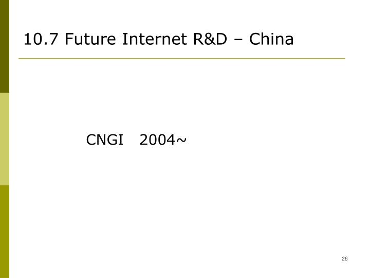10.7 Future Internet R&D – China