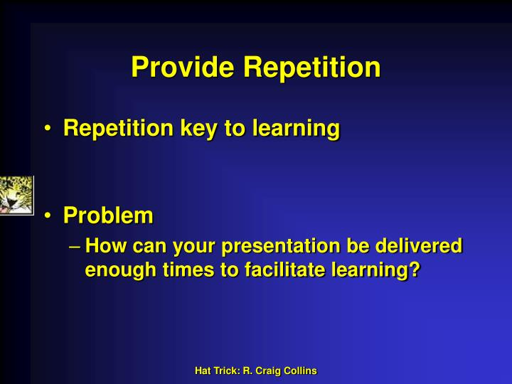 Provide Repetition