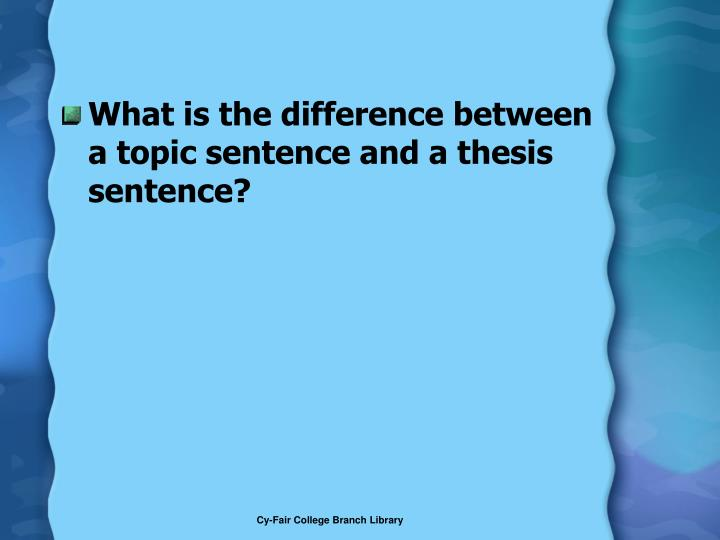 What is the difference between a topic sentence and a thesis sentence?
