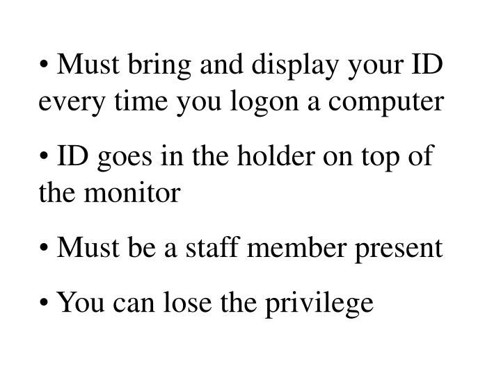 Must bring and display your ID every time you logon a computer