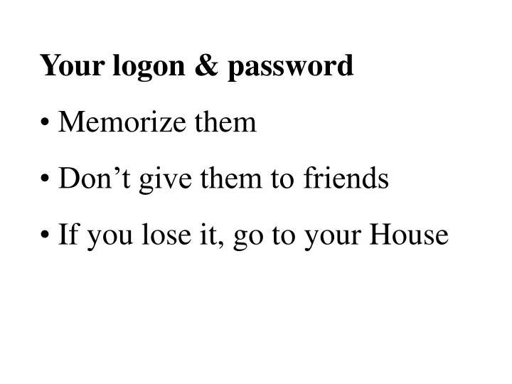 Your logon & password