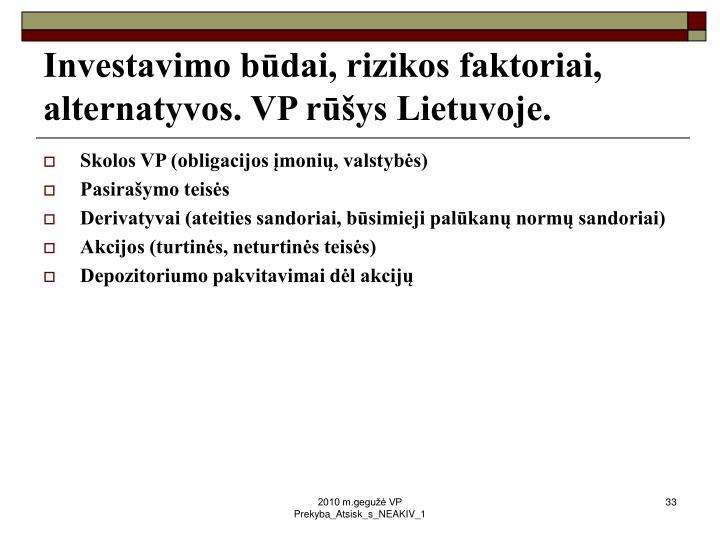 Investavimo būdai, rizikos faktoriai, alternatyvos. VP rūšys Lietuvoje.