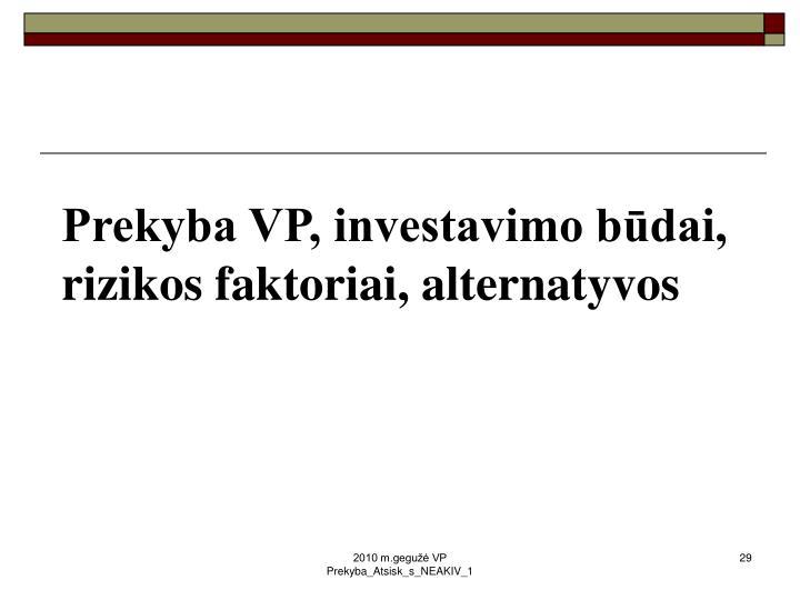 Prekyba VP, investavimo būdai, rizikos faktoriai, alternatyvos