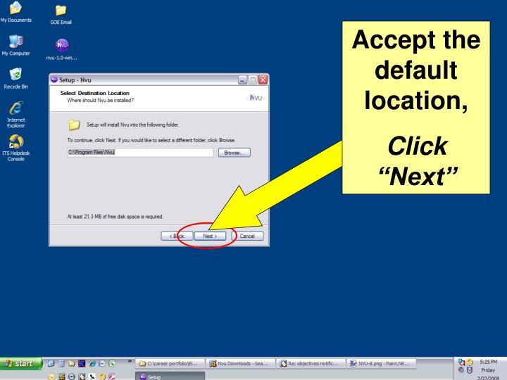 Accept the default location,