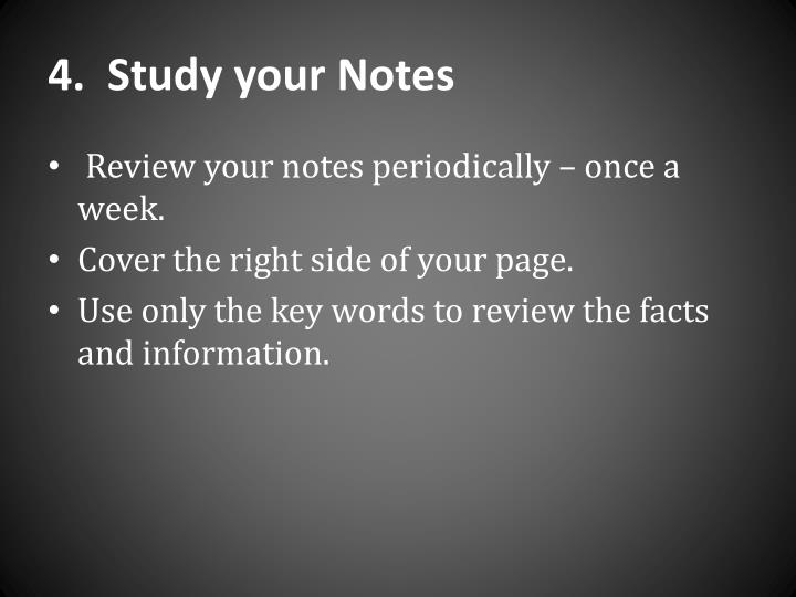 4.  Study your Notes