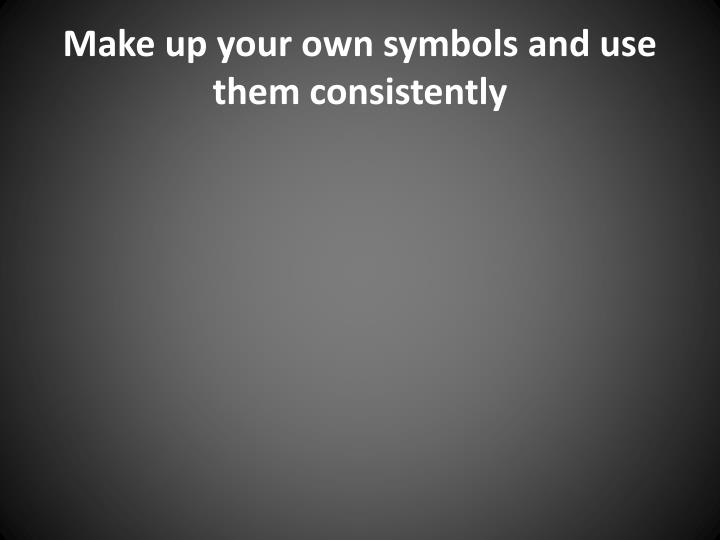 Make up your own symbols and use them