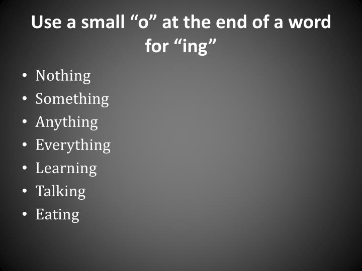 "Use a small ""o"" at the end of a word for """