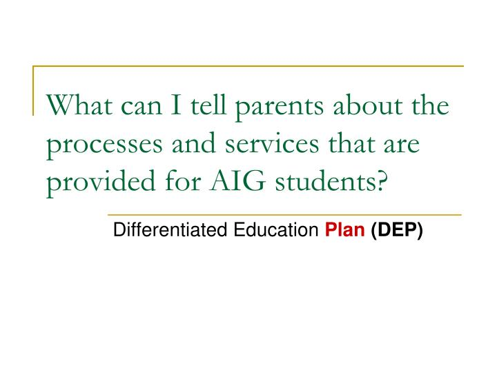What can I tell parents about the processes and services that are provided for AIG students?