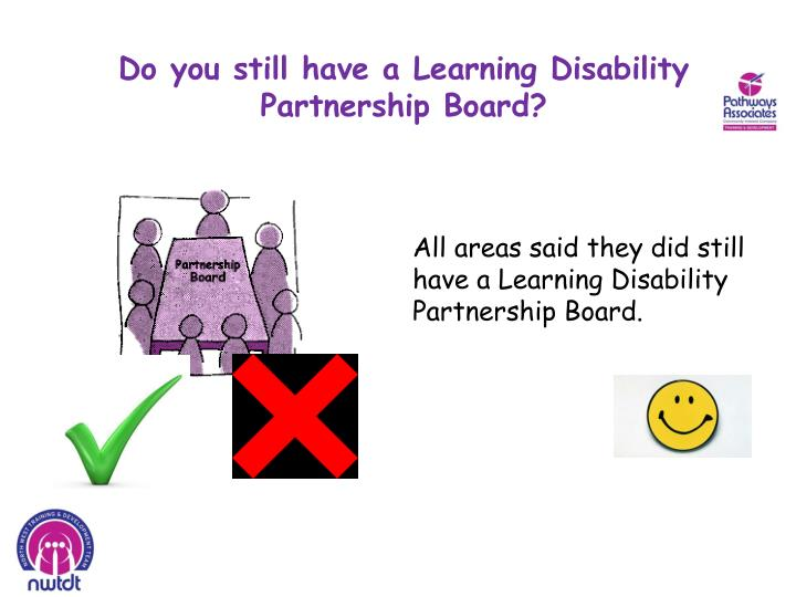 Do you still have a Learning Disability Partnership Board?