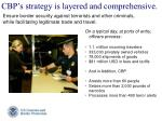 cbp s strategy is layered and comprehensive