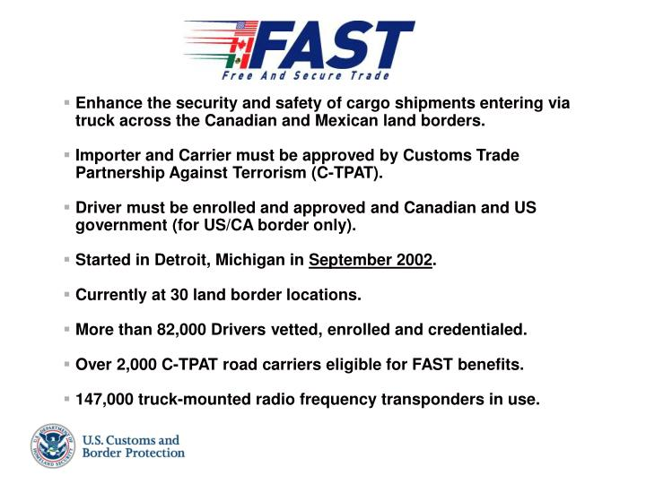 Enhance the security and safety of cargo shipments entering via truck across the Canadian and Mexican land borders.