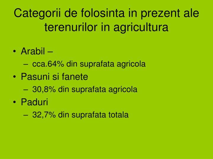 Categorii de folosinta in prezent ale terenurilor in agricultura