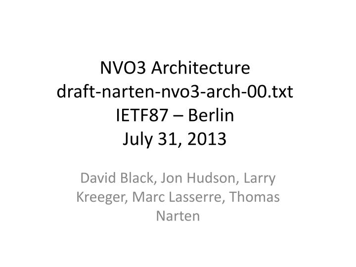 Nvo3 architecture draft narten nvo3 arch 00 txt ietf87 berlin july 31 2013