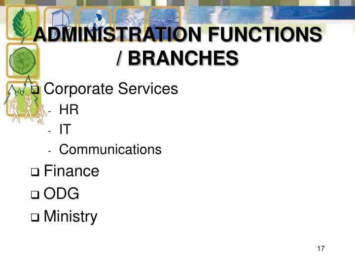 ADMINISTRATION FUNCTIONS / BRANCHES
