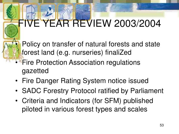 FIVE YEAR REVIEW 2003/2004