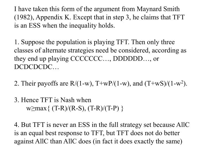 I have taken this form of the argument from Maynard Smith (1982), Appendix K. Except that in step 3, he claims that TFT is an ESS when the inequality holds.