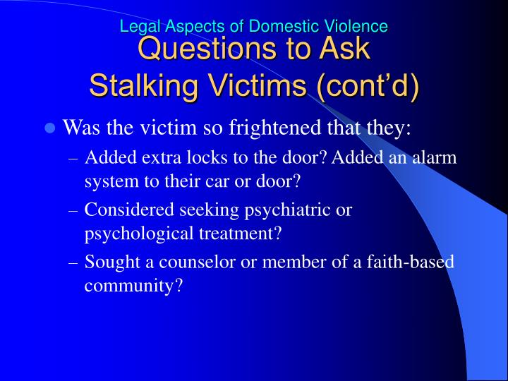 Questions to Ask              Stalking Victims (cont'd)