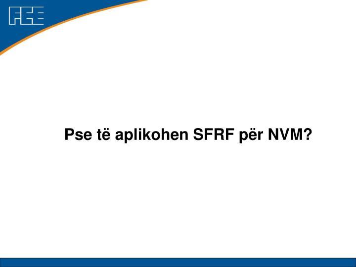 Pse të aplikohen SFRF për NVM?