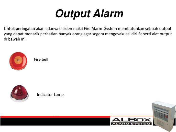 Untuk peringatan akan adanya insiden maka Fire Alarm  System membutuhkan sebuah output yang dapat menarik perhatian banyak orang agar segera mengevakuasi diri.Seperti alat output di bawah ini.