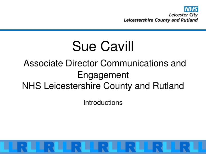 Sue cavill associate director communications and engagement nhs leicestershire county and rutland