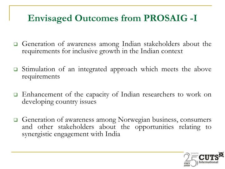 Envisaged Outcomes from PROSAIG -I