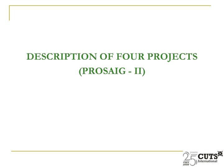 DESCRIPTION OF FOUR PROJECTS