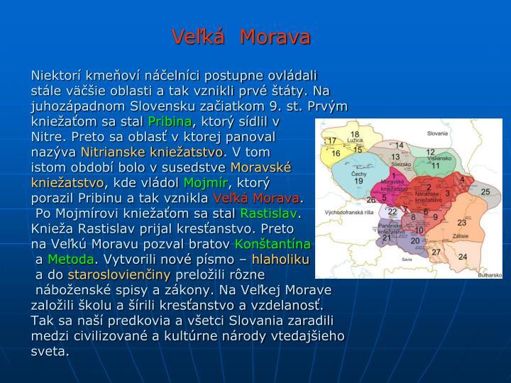 Niektorí kmeňoví náčelníci postupne ovládali stále väčšie oblasti a tak vznikli prvé štáty. Na juhozápadnom Slovensku začiatkom 9. st. Prvým kniežaťom sa stal