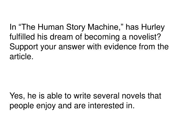 In The Human Story Machine, has Hurley fulfilled his dream of becoming a novelist?  Support your answer with evidence from the article.