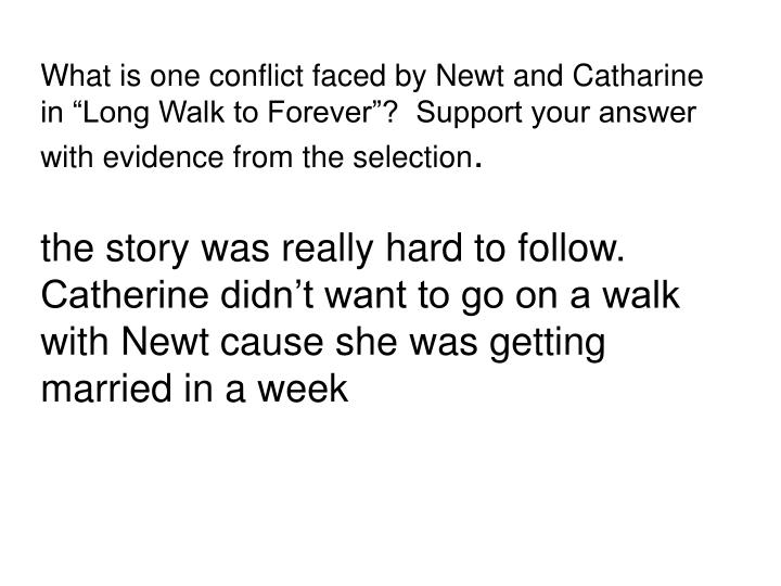 What is one conflict faced by Newt and Catharine in Long Walk to Forever?  Support your answer with evidence from the selection