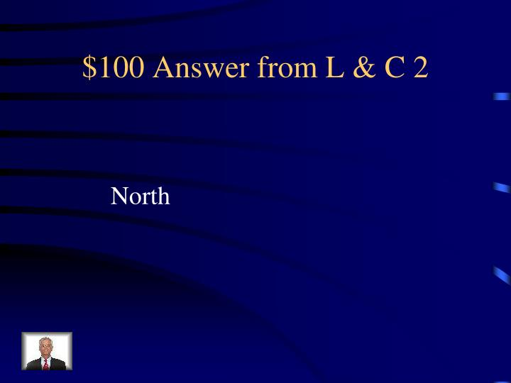 $100 Answer from L & C 2