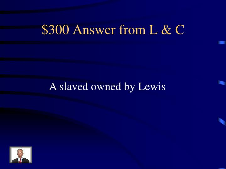 $300 Answer from L & C