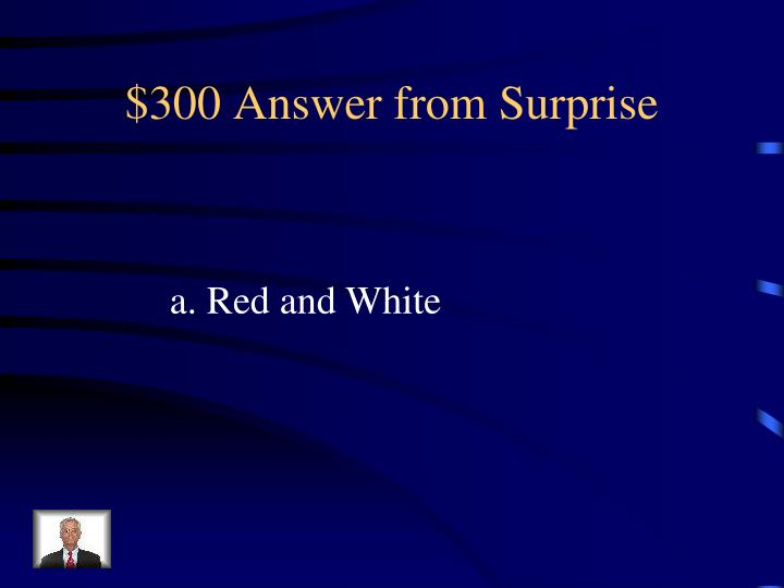 $300 Answer from Surprise