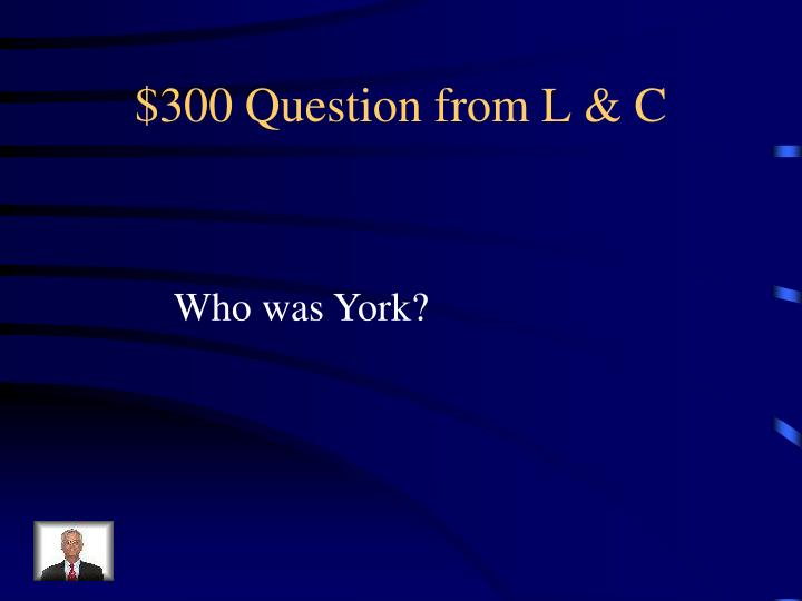 $300 Question from L & C