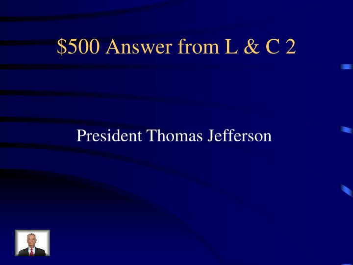 $500 Answer from L & C 2