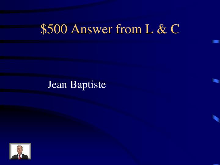 $500 Answer from L & C